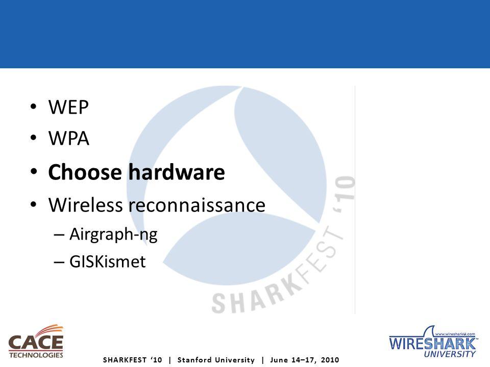 SHARKFEST '10 | Stanford University | June 14–17, 2010 WEP WPA Choose hardware Wireless reconnaissance – Airgraph-ng – GISKismet