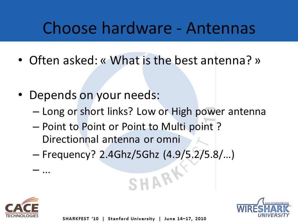 SHARKFEST '10 | Stanford University | June 14–17, 2010 Choose hardware - Antennas Often asked: « What is the best antenna.