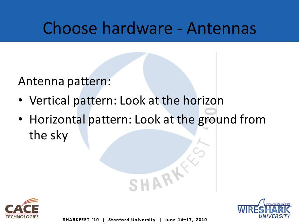 SHARKFEST '10 | Stanford University | June 14–17, 2010 Choose hardware - Antennas Antenna pattern: Vertical pattern: Look at the horizon Horizontal pattern: Look at the ground from the sky
