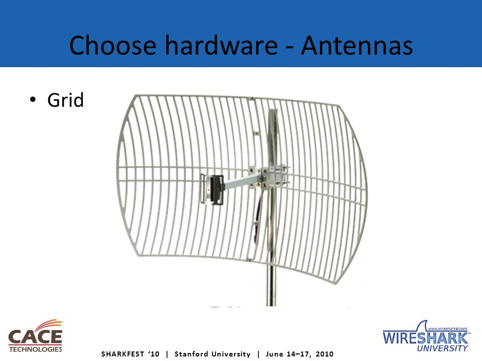 SHARKFEST '10 | Stanford University | June 14–17, 2010 Choose hardware - Antennas Grid