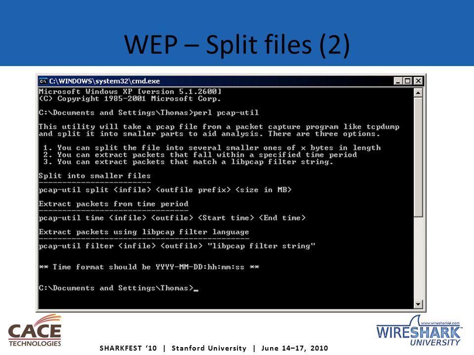 SHARKFEST '10 | Stanford University | June 14–17, 2010 WEP – Split files (2)