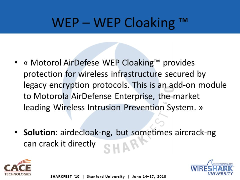 SHARKFEST '10   Stanford University   June 14–17, 2010 WEP – WEP Cloaking ™ (2) aircrack-ng wep_cloaking_full_speed_dl.pcap -b 00:12:BF:12:32:29 -K -n 64 -d 1F:1F:1F
