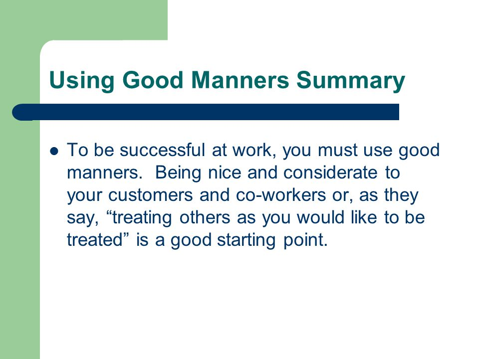 Using Good Manners Summary To be successful at work, you must use good manners.