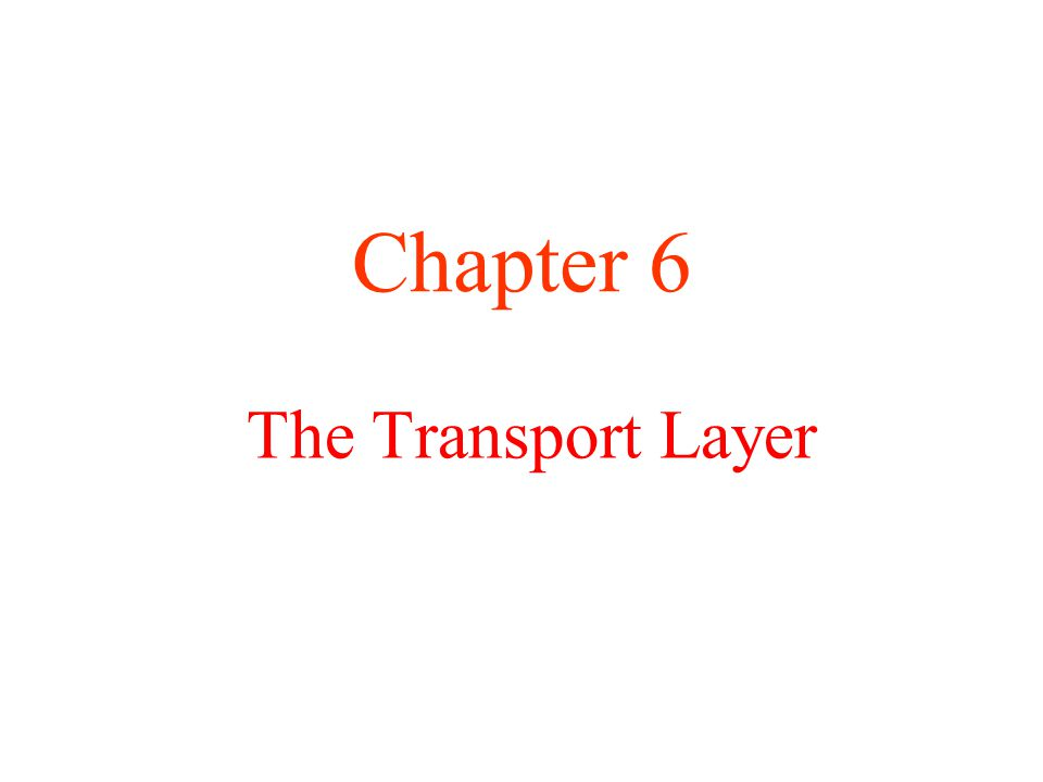 The Transport Layer Chapter 6