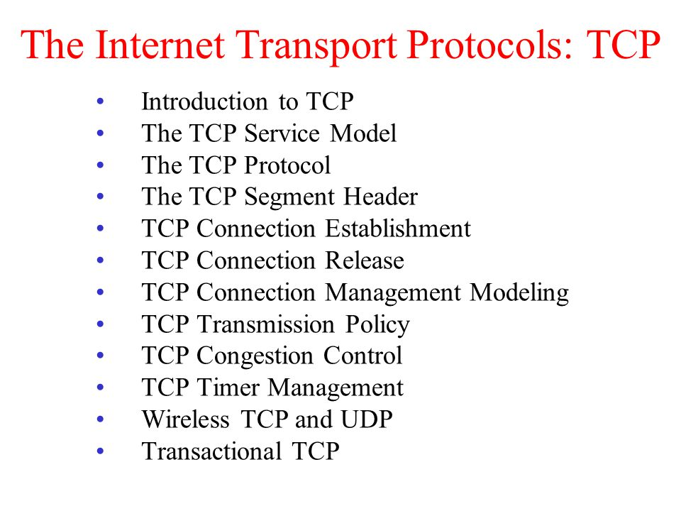 The Internet Transport Protocols: TCP Introduction to TCP The TCP Service Model The TCP Protocol The TCP Segment Header TCP Connection Establishment T