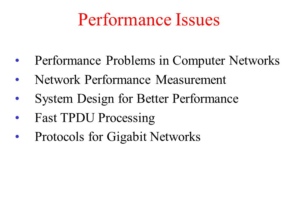 Performance Issues Performance Problems in Computer Networks Network Performance Measurement System Design for Better Performance Fast TPDU Processing