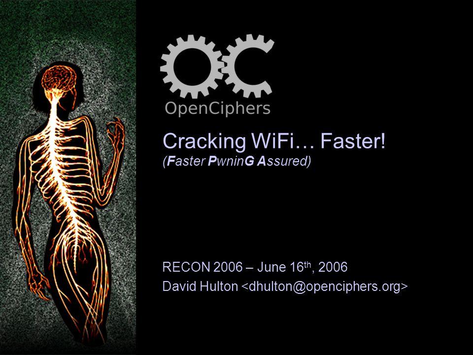 Cracking WiFi… Faster! (Faster PwninG Assured) RECON 2006 – June 16 th, 2006 David Hulton