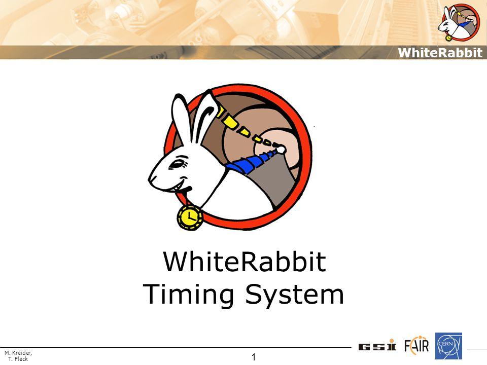 M. Kreider, T. Fleck WhiteRabbit 1 WhiteRabbit Timing System