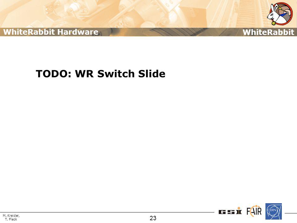 M. Kreider, T. Fleck WhiteRabbit 23 TODO: WR Switch Slide WhiteRabbit Hardware