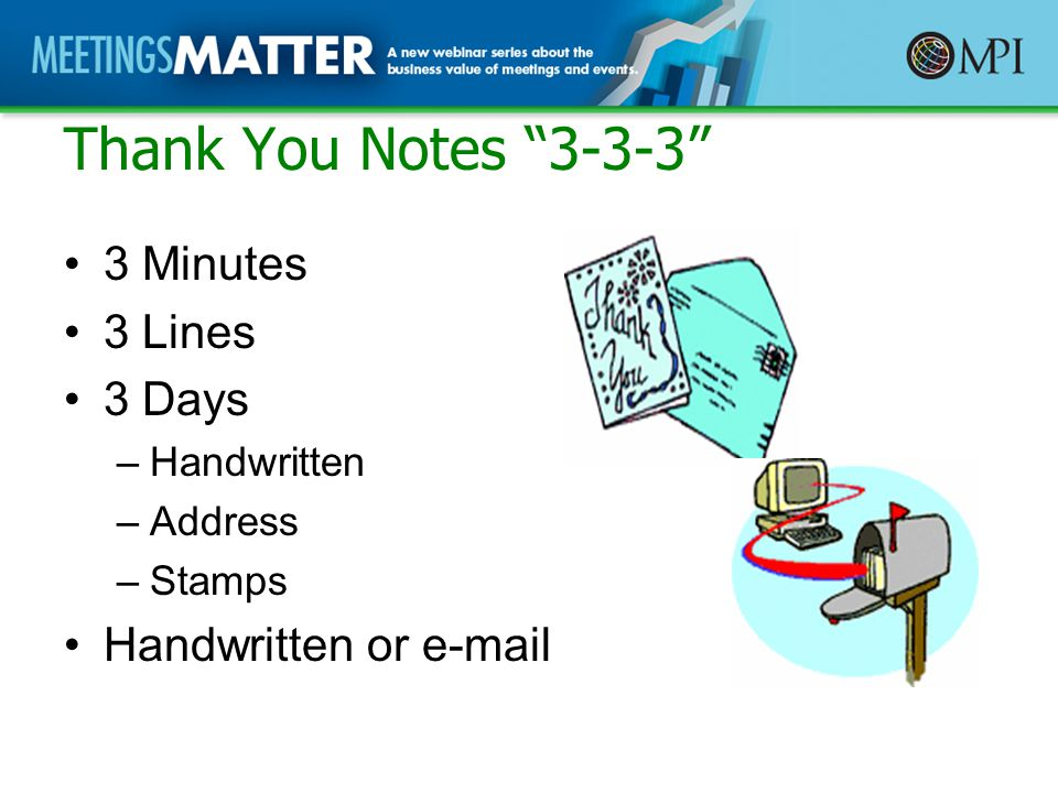 Thank You Notes 3-3-3 3 Minutes 3 Lines 3 Days –Handwritten –Address –Stamps Handwritten or e-mail