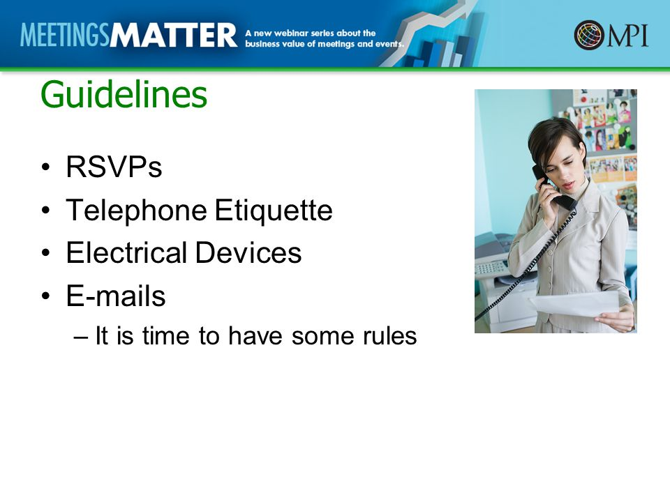 Guidelines RSVPs Telephone Etiquette Electrical Devices E-mails –It is time to have some rules
