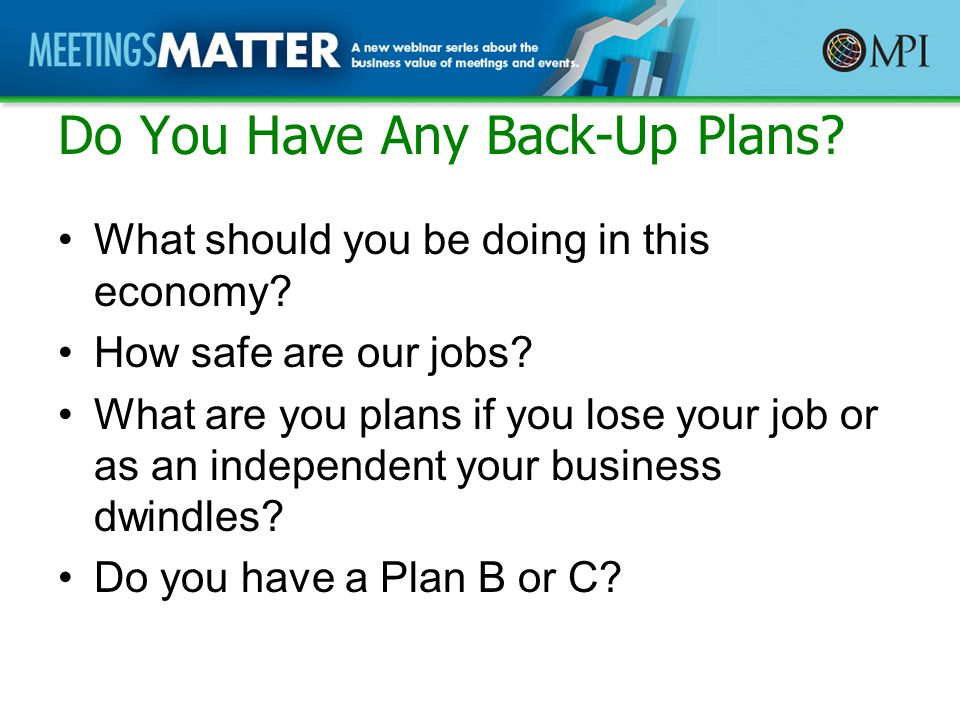 Do You Have Any Back-Up Plans. What should you be doing in this economy.