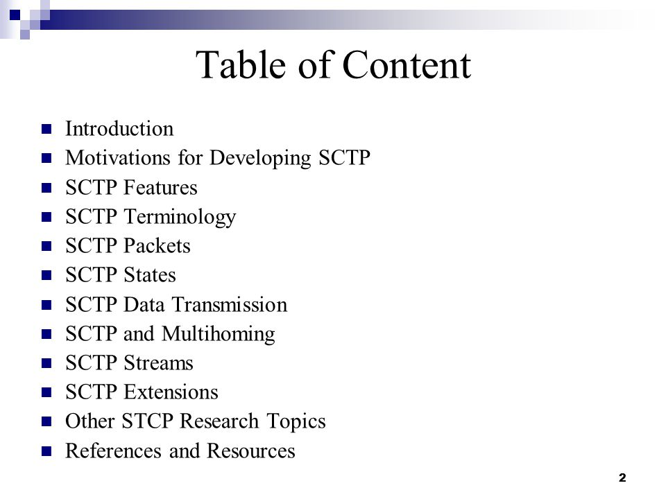 2 Table of Content Introduction Motivations for Developing SCTP SCTP Features SCTP Terminology SCTP Packets SCTP States SCTP Data Transmission SCTP and Multihoming SCTP Streams SCTP Extensions Other STCP Research Topics References and Resources