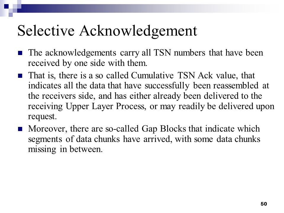 50 Selective Acknowledgement The acknowledgements carry all TSN numbers that have been received by one side with them.