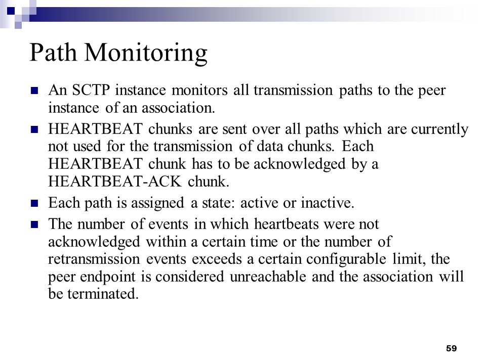 59 Path Monitoring An SCTP instance monitors all transmission paths to the peer instance of an association.