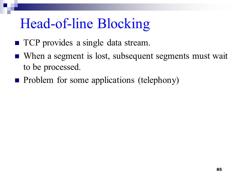 85 Head-of-line Blocking TCP provides a single data stream.