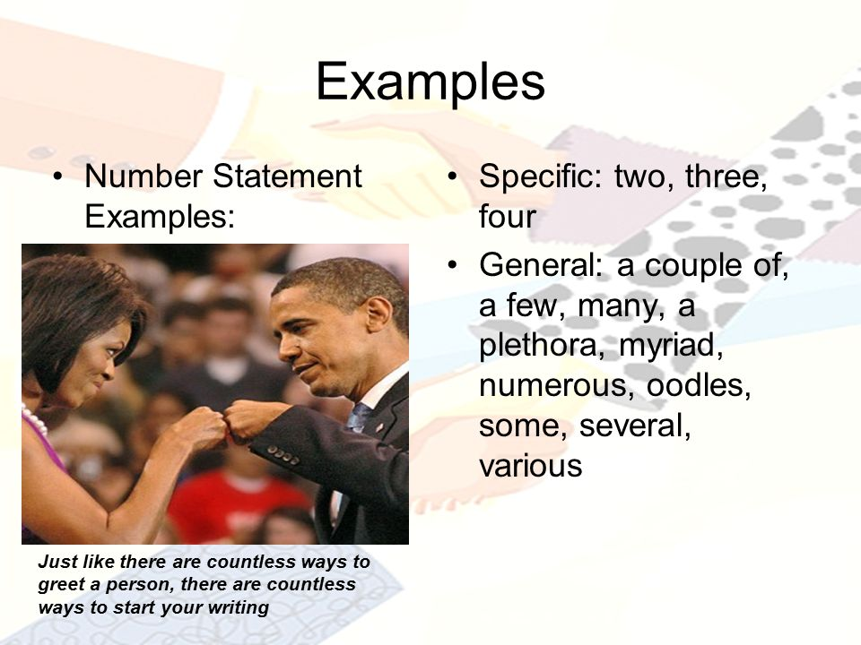 Examples Number Statement Examples: Specific: two, three, four General: a couple of, a few, many, a plethora, myriad, numerous, oodles, some, several, various Just like there are countless ways to greet a person, there are countless ways to start your writing