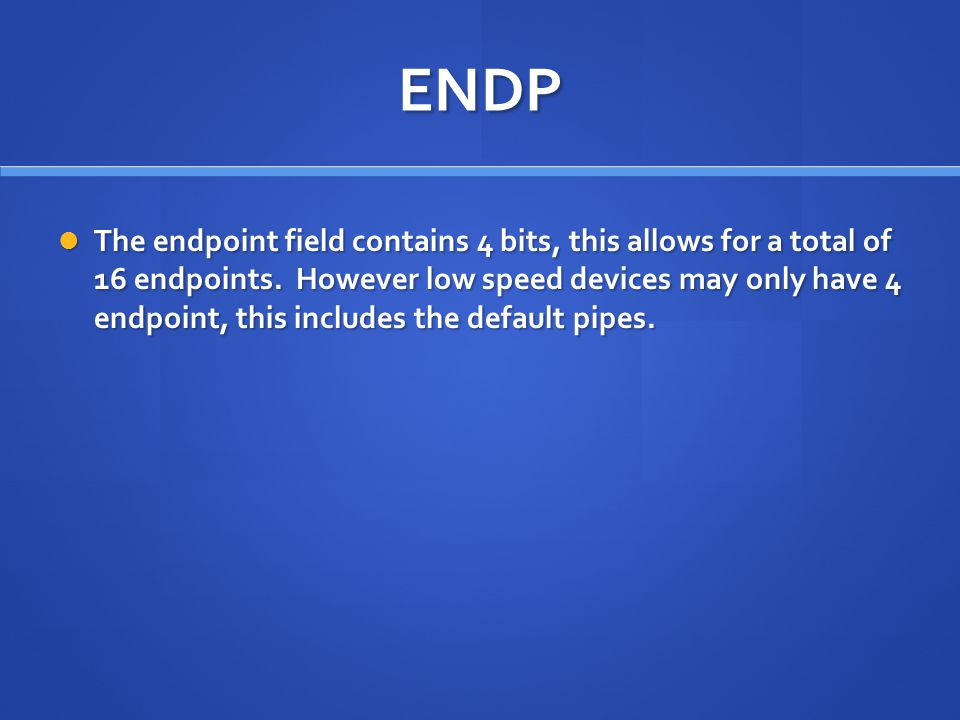 ENDP The endpoint field contains 4 bits, this allows for a total of 16 endpoints.