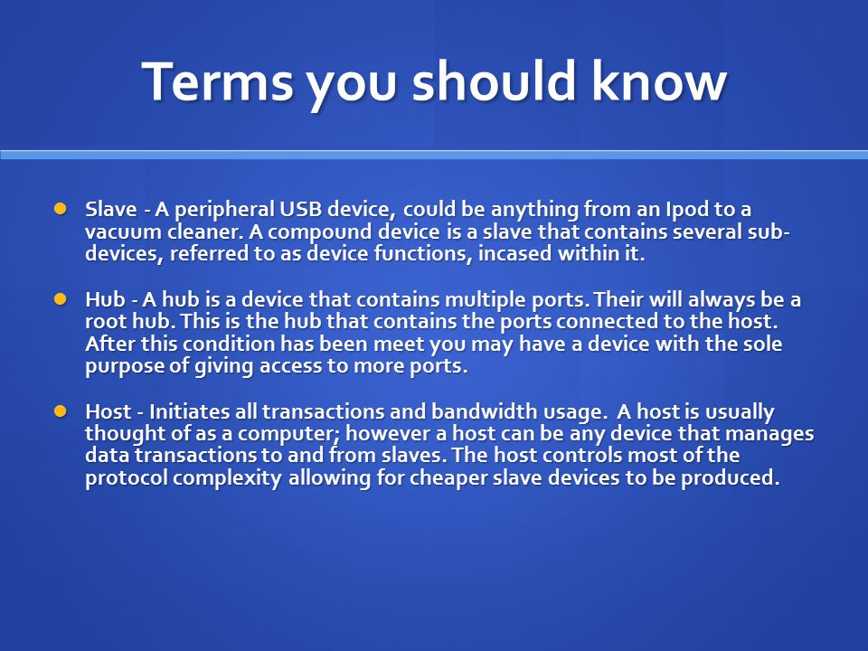 Terms you should know Slave - A peripheral USB device, could be anything from an Ipod to a vacuum cleaner.