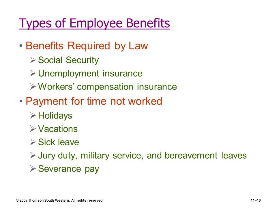 © 2007 Thomson/South-Western. All rights reserved.11–16 Types of Employee Benefits Benefits Required by Law  Social Security  Unemployment insurance
