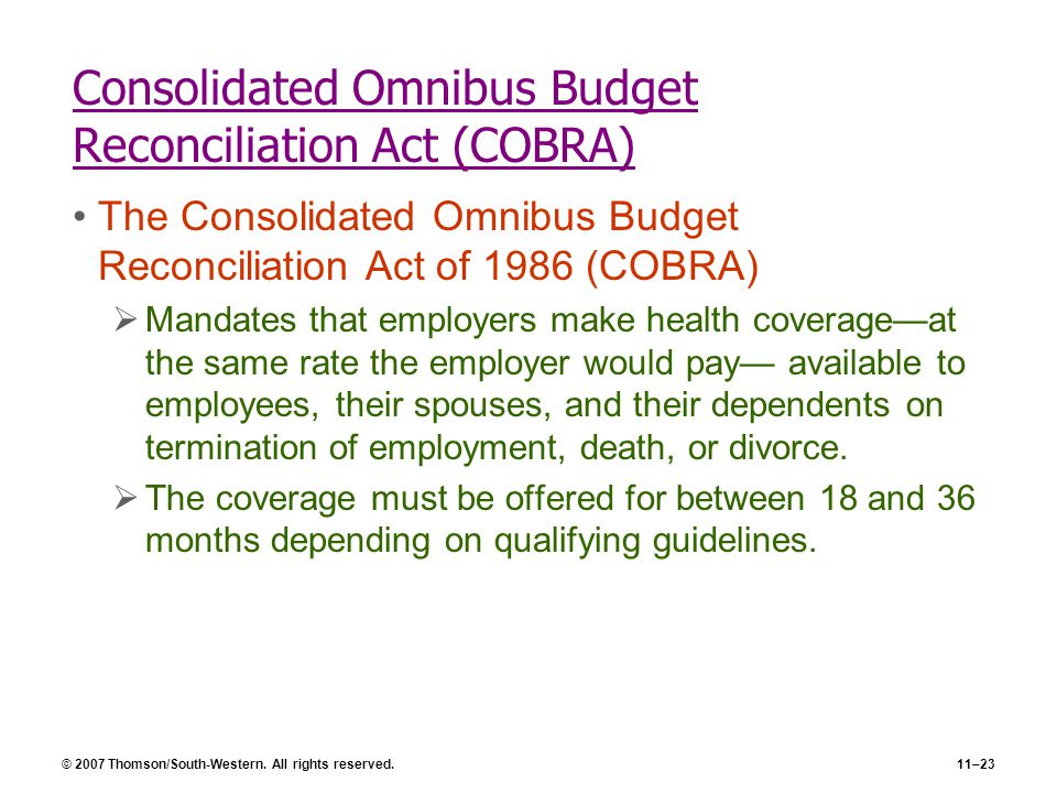 © 2007 Thomson/South-Western. All rights reserved.11–23 Consolidated Omnibus Budget Reconciliation Act (COBRA) The Consolidated Omnibus Budget Reconci