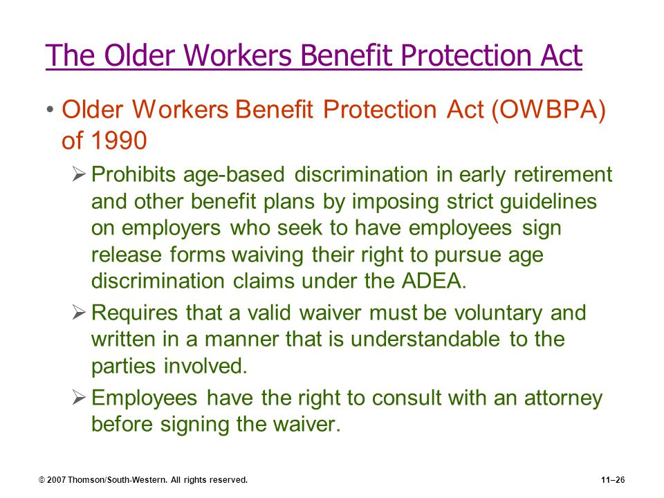© 2007 Thomson/South-Western. All rights reserved.11–26 The Older Workers Benefit Protection Act Older Workers Benefit Protection Act (OWBPA) of 1990