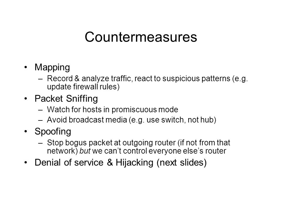 Countermeasures Mapping –Record & analyze traffic, react to suspicious patterns (e.g. update firewall rules) Packet Sniffing –Watch for hosts in promi