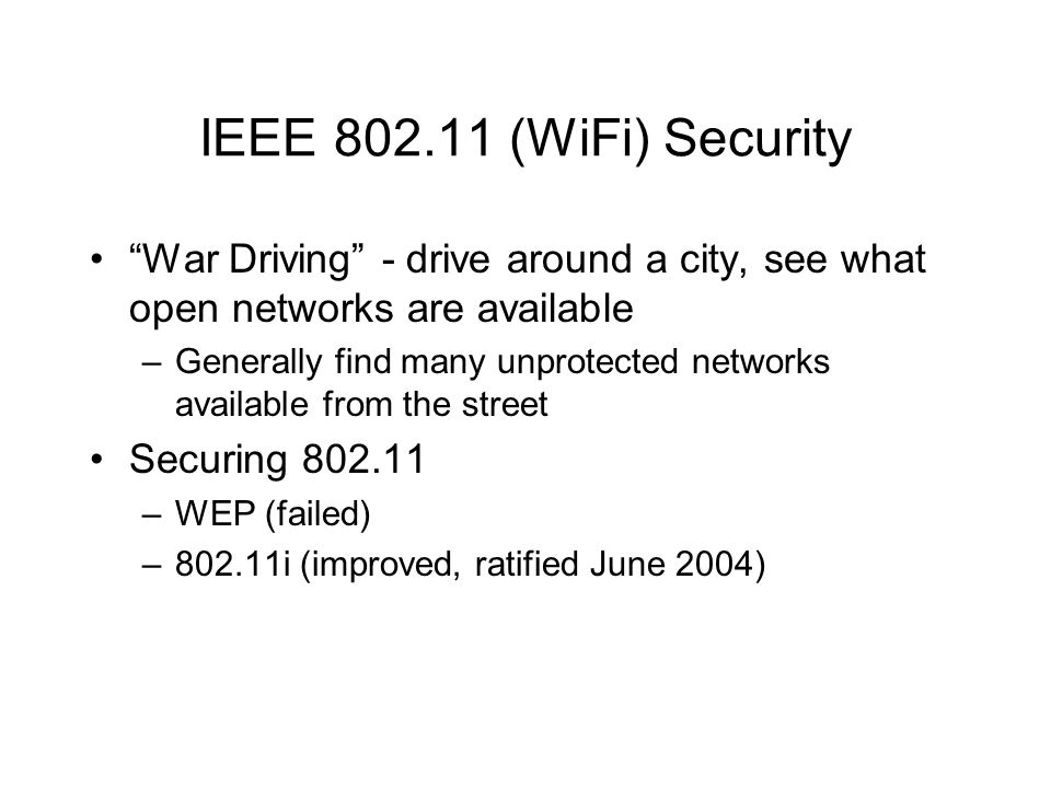 "IEEE 802.11 (WiFi) Security ""War Driving"" - drive around a city, see what open networks are available –Generally find many unprotected networks availa"