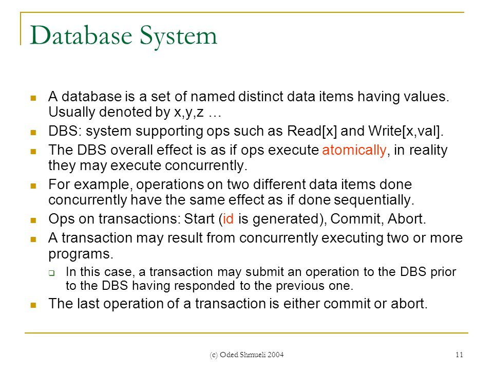 (c) Oded Shmueli 2004 11 Database System A database is a set of named distinct data items having values.