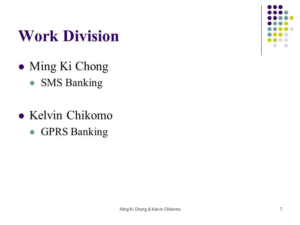 Ming Ki Chong & Kelvin Chikomo8 Work Division GSM + SMS Architecture GSM + GPRS Architecture Secure SMS Banking Secure GPRS Banking Secure SMS Banking Server Secure GPRS Banking Server Secure Mobile Banking