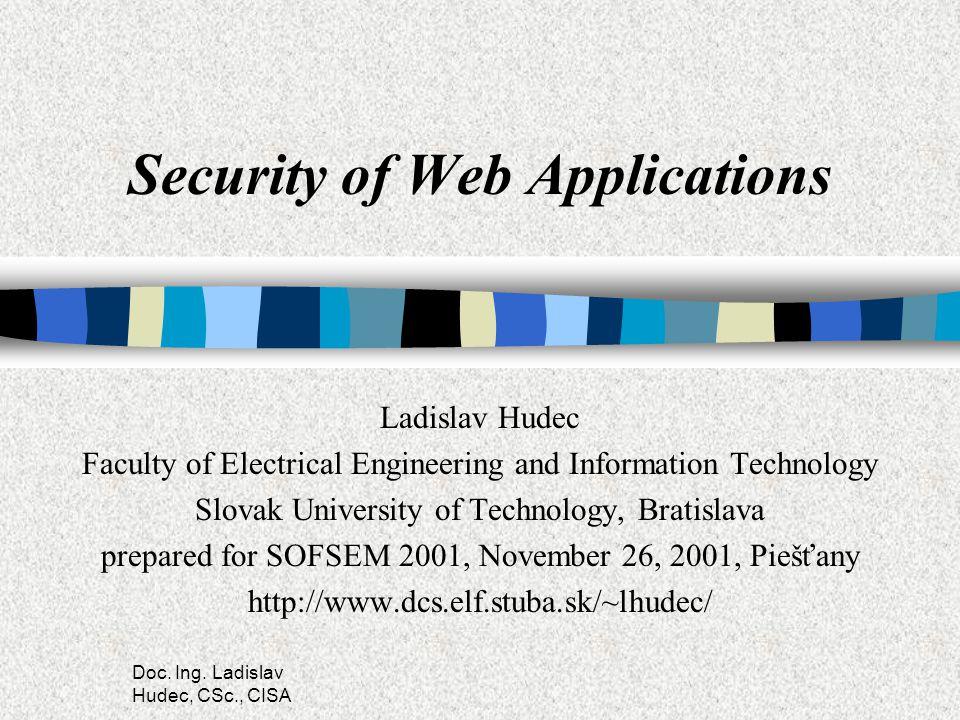 Doc. Ing. Ladislav Hudec, CSc., CISA Security of Web Applications Ladislav Hudec Faculty of Electrical Engineering and Information Technology Slovak U