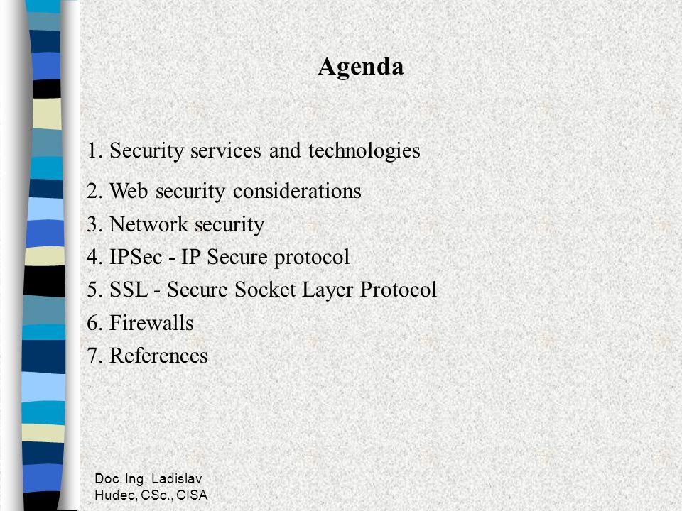 Doc. Ing. Ladislav Hudec, CSc., CISA Agenda 1. Security services and technologies 2. Web security considerations 3. Network security 4. IPSec - IP Sec