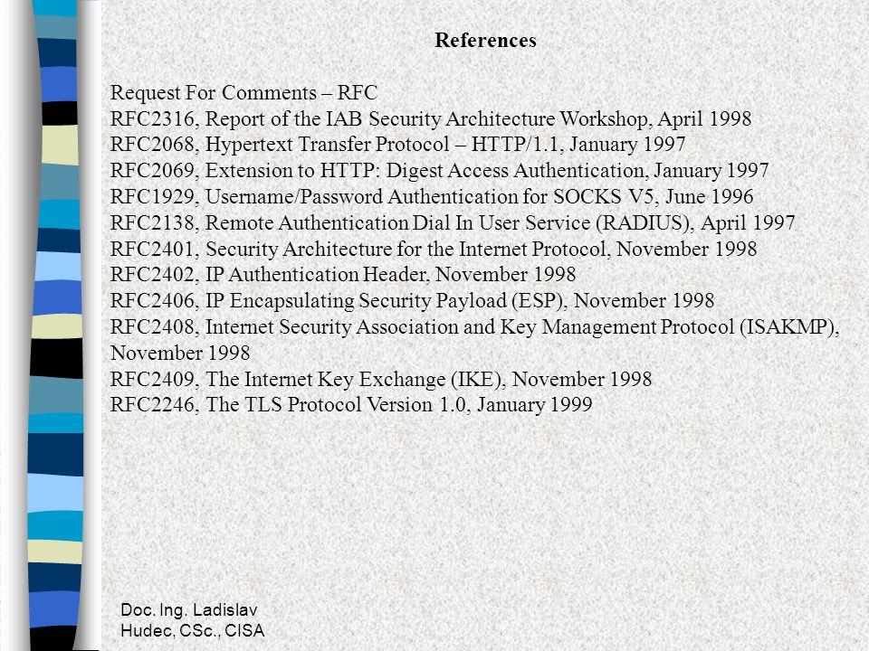 Doc. Ing. Ladislav Hudec, CSc., CISA References Request For Comments – RFC RFC2316, Report of the IAB Security Architecture Workshop, April 1998 RFC20