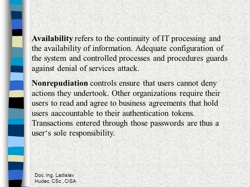 Doc. Ing. Ladislav Hudec, CSc., CISA Availability refers to the continuity of IT processing and the availability of information. Adequate configuratio