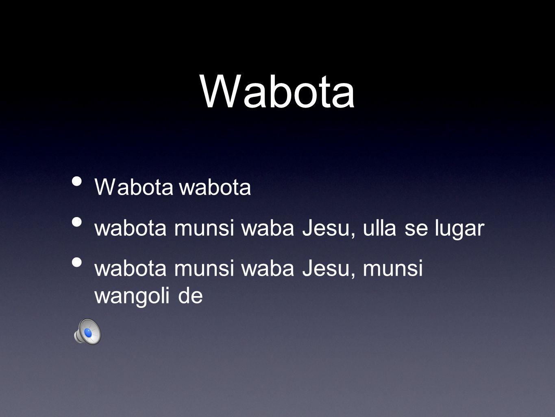 Wabota Wabota wabota wabota munsi waba Jesu, ulla se lugar wabota munsi waba Jesu, munsi wangoli de