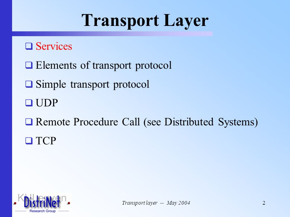 Transport layer -- May 20043 Layer overview application transport network data link physical application transport network data link physical network data link physical network data link physical network data link physical network data link physical network data link physical logical end-end transport
