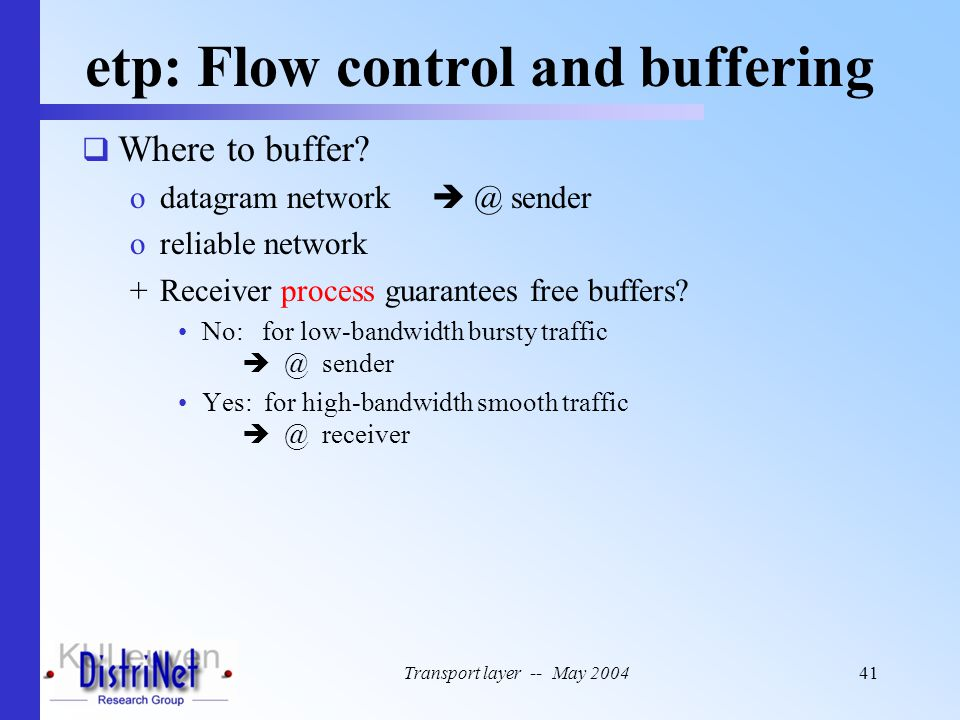 Transport layer -- May 200441 etp: Flow control and buffering  Where to buffer? odatagram network  @ sender oreliable network +Receiver process guar