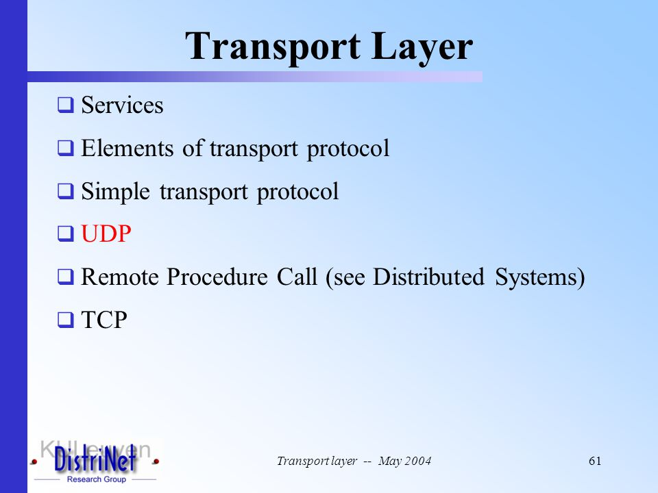 Transport layer -- May 200461 Transport Layer  Services  Elements of transport protocol  Simple transport protocol  UDP  Remote Procedure Call (s