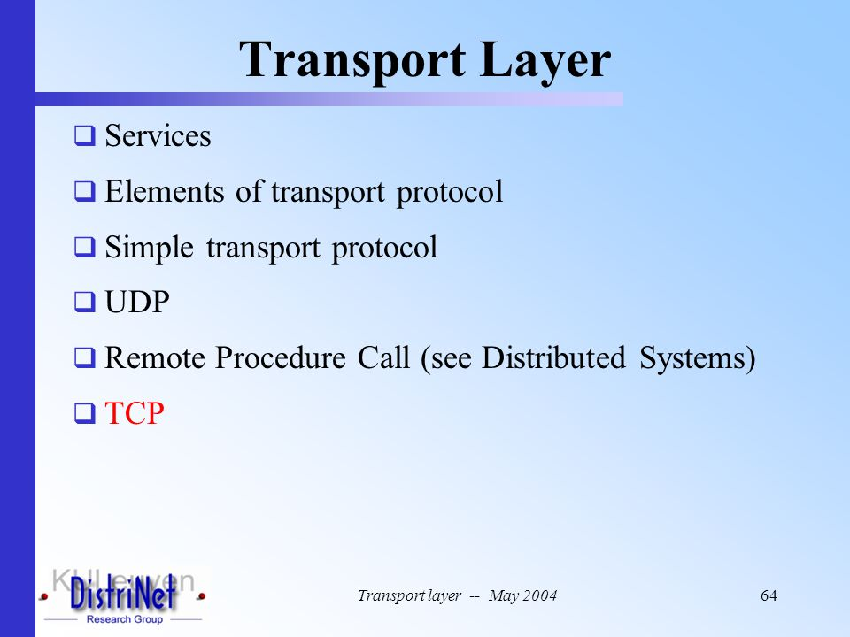 Transport layer -- May 200464 Transport Layer  Services  Elements of transport protocol  Simple transport protocol  UDP  Remote Procedure Call (s