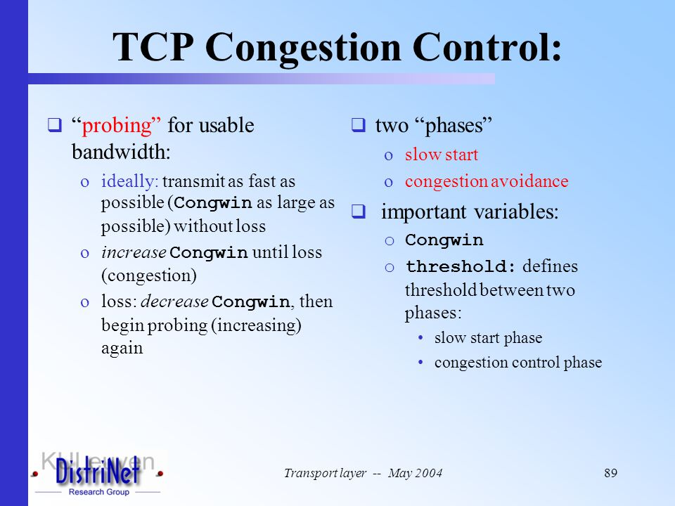 """Transport layer -- May 200489 TCP Congestion Control:  two """"phases"""" oslow start ocongestion avoidance  important variables: oCongwin othreshold: def"""
