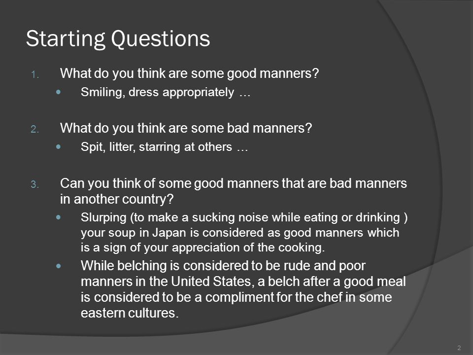 Starting Questions 1.What do you think are some good manners.