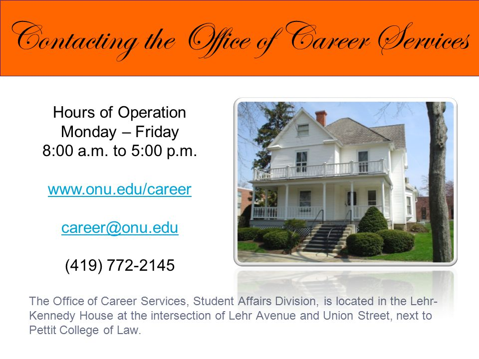 The Office of Career Services, Student Affairs Division, is located in the Lehr- Kennedy House at the intersection of Lehr Avenue and Union Street, next to Pettit College of Law.