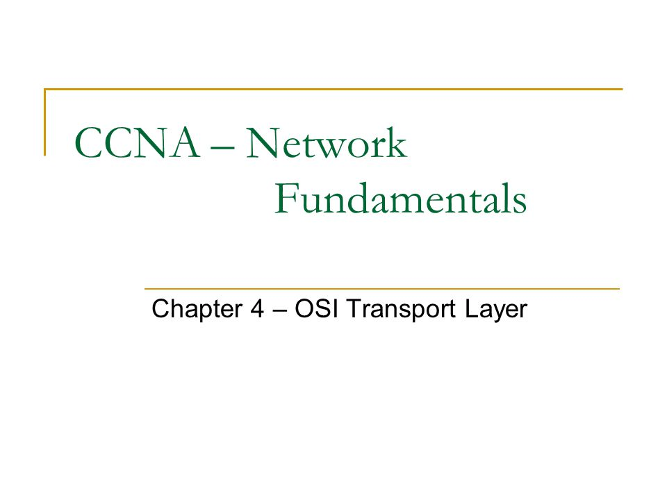 CCNA – Network Fundamentals Chapter 4 – OSI Transport Layer