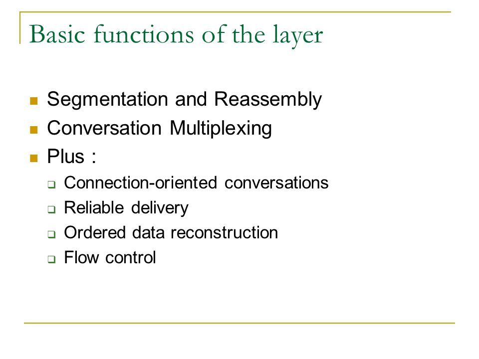 Controlling the conversations Establishing a Session - The Transport layer can provide this connection orientation by creating a sessions between the applications.