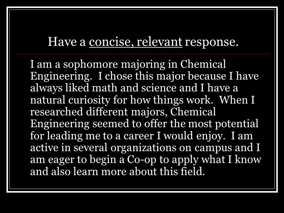 Have a concise, relevant response. I am a sophomore majoring in Chemical Engineering.