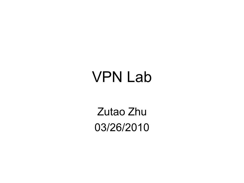 VPN Lab Zutao Zhu 03/26/2010