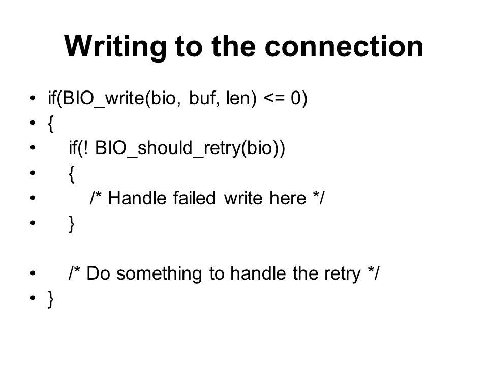 Writing to the connection if(BIO_write(bio, buf, len) <= 0) { if(.