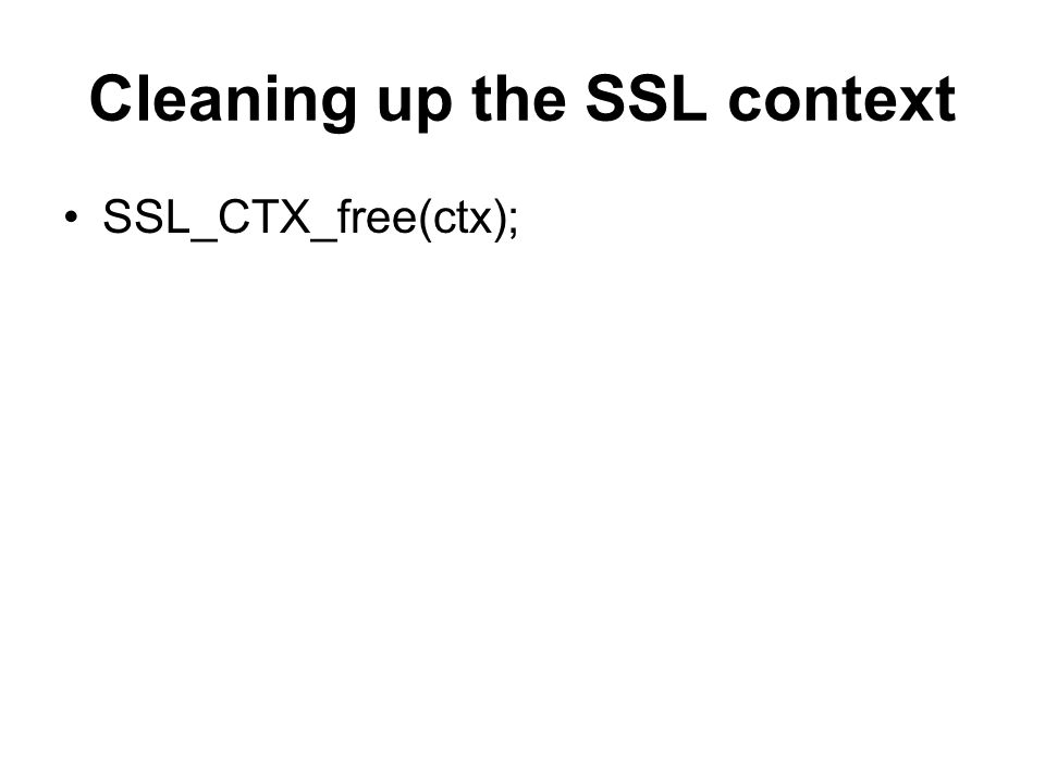 Cleaning up the SSL context SSL_CTX_free(ctx);
