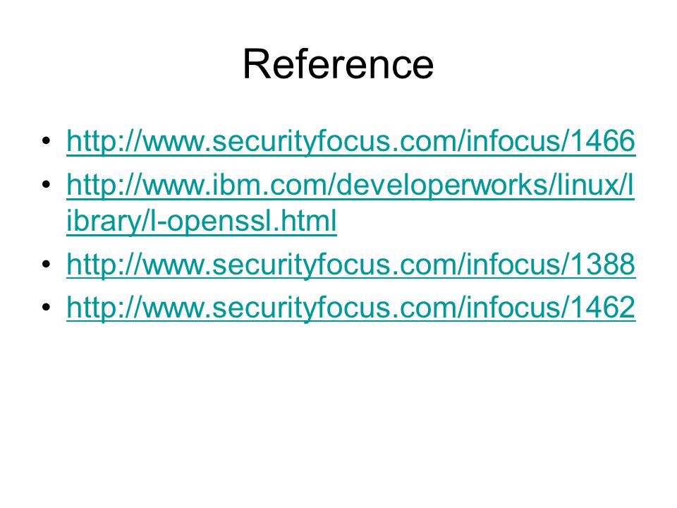 Reference http://www.securityfocus.com/infocus/1466 http://www.ibm.com/developerworks/linux/l ibrary/l-openssl.htmlhttp://www.ibm.com/developerworks/linux/l ibrary/l-openssl.html http://www.securityfocus.com/infocus/1388 http://www.securityfocus.com/infocus/1462