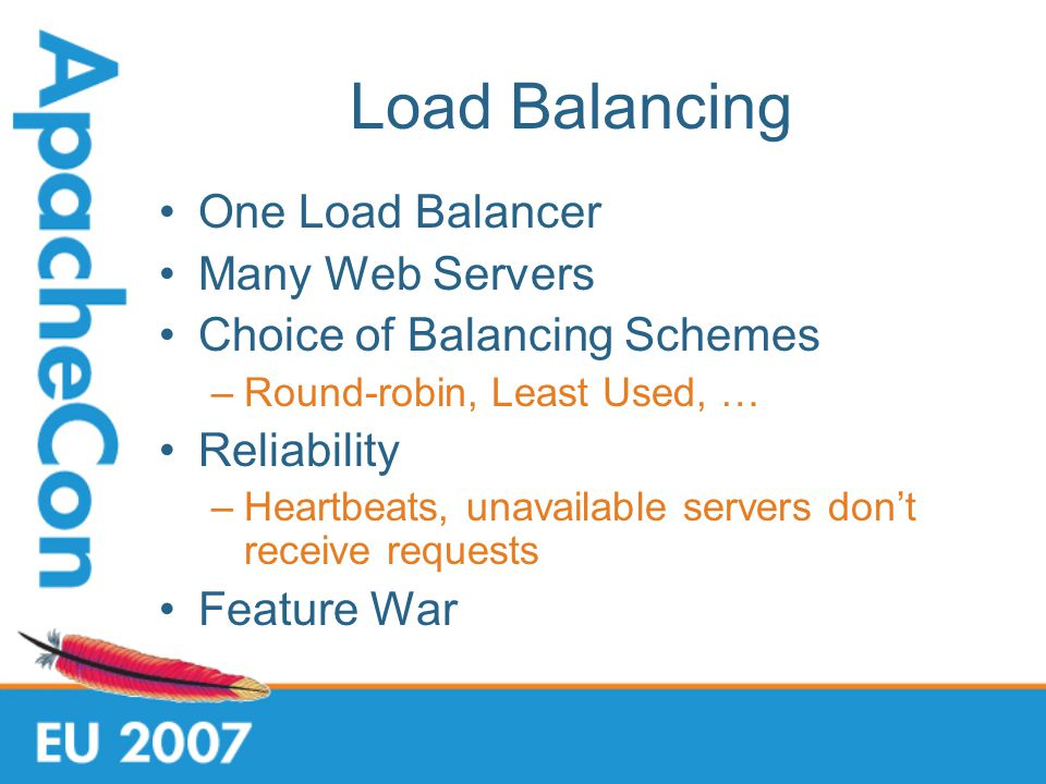 Load Balancing One Load Balancer Many Web Servers Choice of Balancing Schemes –Round-robin, Least Used, … Reliability –Heartbeats, unavailable servers